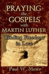 Praying the Gospels with Martin Luther: Finding Freedom in Love