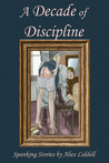 A Decade of Discipline: A Collection of Real-Life Spanking Stories