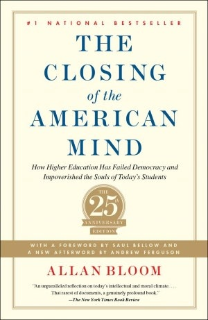 The Closing of the American Mind: How Higher Education Has Failed Democracy and Impoverished the Souls of Today's Students