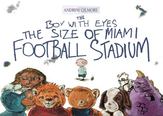 Boy with Eyes the Size of Miami Football Stadium by Andrew Gilmore