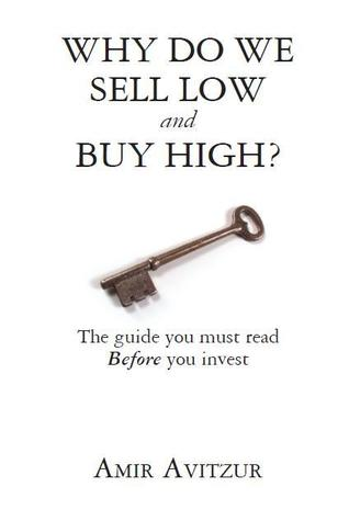 Why Do We Sell Low and Buy High? by Amir Avitzur