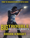 Big Trouble in Little Boots by Brian Knight