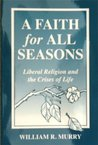 "A Faith for All Seasons ""Liberal Religion and the Crises of L... by William R. Murry"
