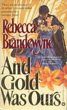 And Gold Was Ours by Rebecca Brandewyne