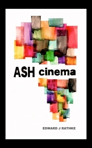 Ash Cinema by Edward J. Rathke