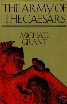 The Army of the Caesars by Michael Grant