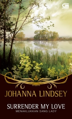 Surrender My Love - Menaklukkan Sang Lady by Johanna Lindsey