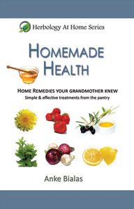 Homemade Health - Home remedies your grandmother knew. Simple... by Anke Bialas