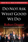 Do Not Ask What Good We Do by Robert Draper