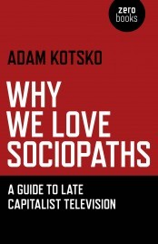 Why We Love Sociopaths by Adam Kotsko
