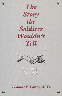 Story the Soldiers Wouldn't Tell: Sex in the Civil War