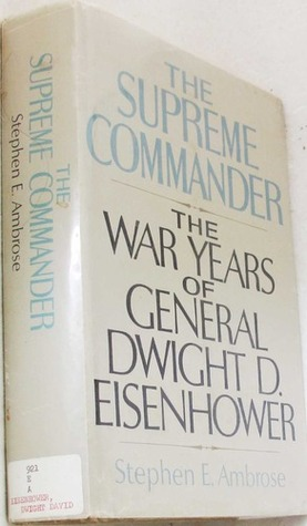 The Supreme Commander: The War Years of General Dwight D. Eisenhower  by  Stephen E. Ambrose