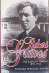 Robert Graves: The Assault Heroic: 1895-1926