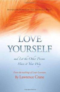 Love Yourself And Let The Other Person Have It Your Way by Lawrence Crane