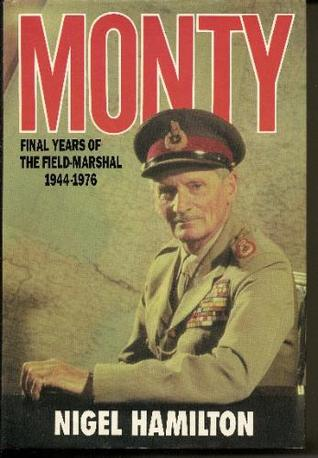 Monty: Final Years of the Field-Marshal: 1944-1976 Monty 3