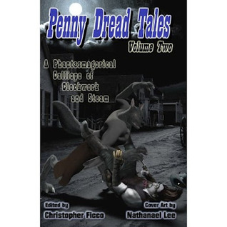 Penny Dread Tales: Volume Two: A Phantasmagorical Calliope of Clockwork and Steam