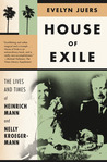 House of Exile: The Lives and Times of Heinrich Mann and Nelly Kroeger-Mann
