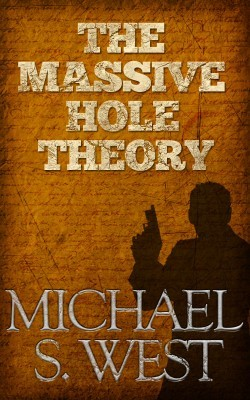 The Massive Hole Theory by Michael S. West