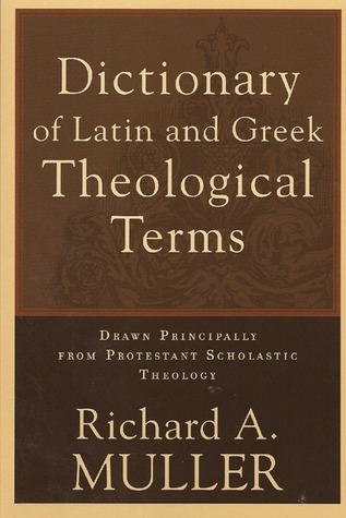 Dictionary of Latin and Greek Theological Terms by Richard A.  Muller