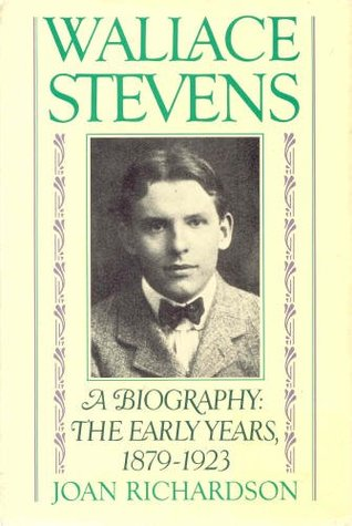 Wallace Stevens: The Early Years: 1879-1923