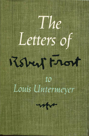 The Letters Of Robert Frost To Louis Untermeyer by Robert Frost