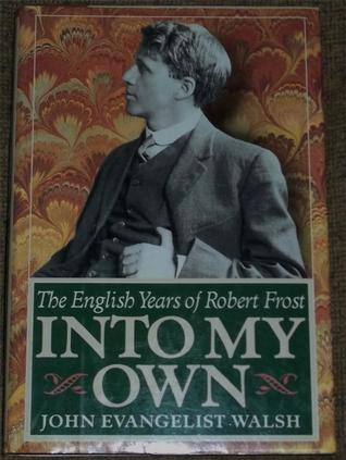 Into My Own: The English Years of Robert Frost