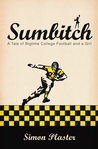 Sumbitch: A Tale of Bigtime College Football and a Girl
