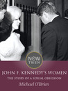 John F. Kennedy's Women: The Story of a Sexual Obsession