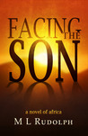 Facing the Son, A Novel of Africa by M.L. Rudolph