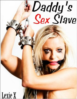 Daddy's Sex Slave by Lexie X