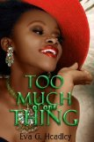 Too Much of One Thing by Eva G Headley