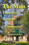 The Mass in movements - Conversion Consecration Communion