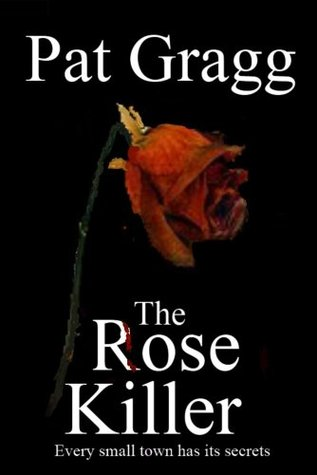 The Rose Killer by Pat Gragg