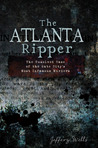 The Atlanta Ripper: The Unsolved Case of the Gate City's Most Infamous Murders