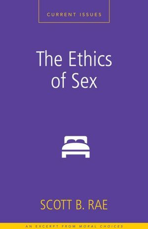 The Ethics of Sex by Scott B. Rae
