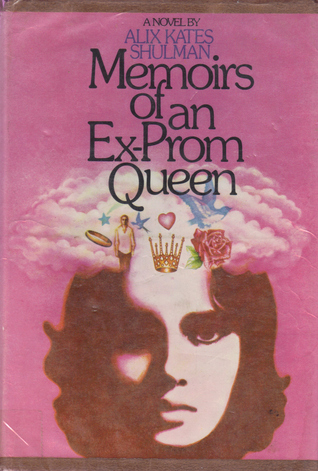 Memoirs of an Ex-Prom Queen by Alix Kates Shulman