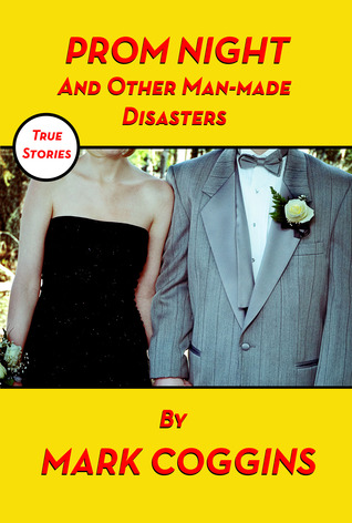 Prom Night and Other Man-made Disasters by Mark Coggins