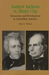 Andrew Jackson vs. Henry Clay: Democracy and Development in Antebellum America