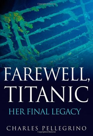 Farewell, Titanic by Charles Pellegrino