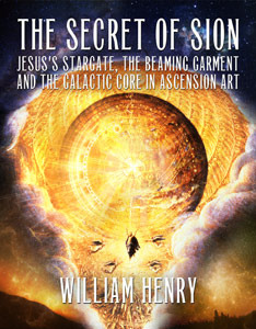 THE SECRET OF SION: Jesus's Stargate, the Beaming Garment and the Galactic Core in Ascension Art  by  William Henry