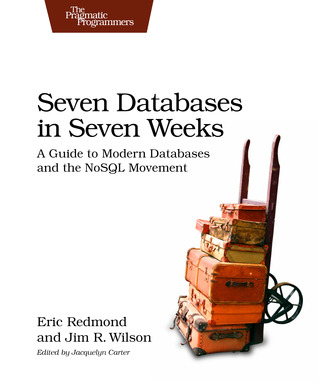 Download online for free Seven Databases in Seven Weeks: A Guide to Modern Databases and the NoSQL Movement ePub by Eric  Redmond, Jim R. Wilson