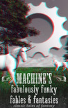 Machine's fabulously funky fables & fantasies