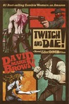 Twitch and Die! by David Mark Brown