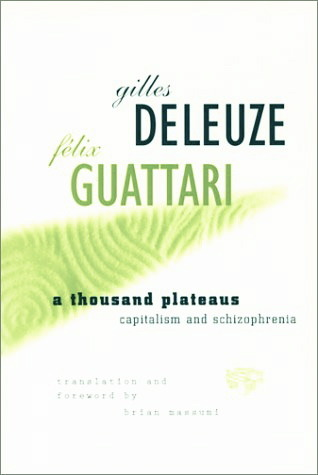 Thousand Plateaus: Capitalism and Schizophrenia
