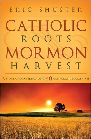 Catholic Roots, Mormon Harvest by Eric Shuster
