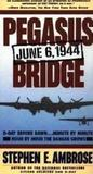Pegasus Bridge by Stephen E. Ambrose