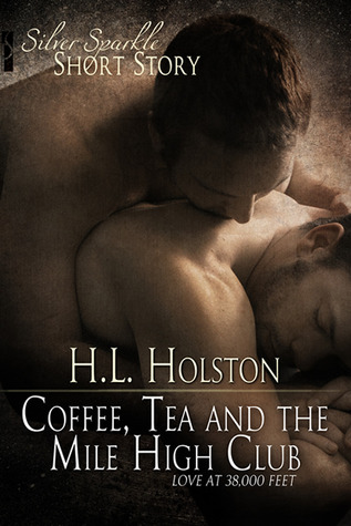 Coffee, Tea and the Mile High Club by H.L. Holston