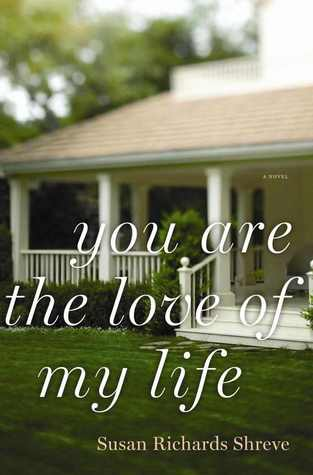 You Are the Love of My Life by Susan Richards Shreve