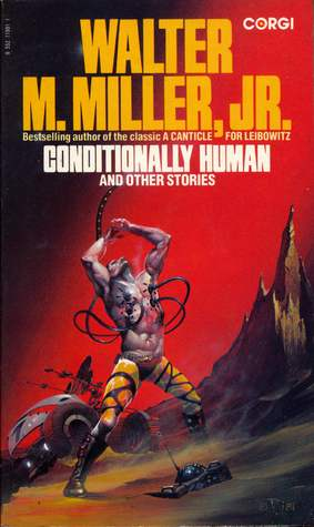 Conditionally Human And Other Stories by Walter M. Miller Jr.