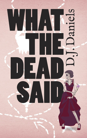 What the Dead Said by D.J. Daniels